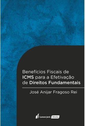 Benefícios Fiscais de ICMS Para A Efetivação de Direitos Fundamentais - Rei,José Anijar Fragoso   Hoshan.org