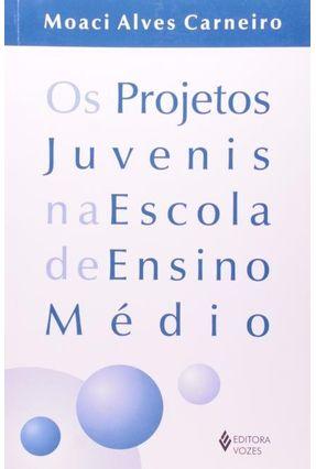 Os Projetos Juvenis na Escola de Ensino Médio - Carneiro,Moaci Alves pdf epub