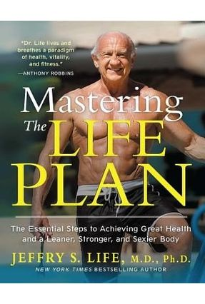 Mastering The Life Plan - The Essential Steps To Achieving Great Health And A Leaner, Stronger, And Sexier Body - Life,Jeffry S   Hoshan.org