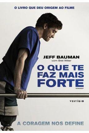 O Que Te Faz Mais Forte - Acompanha 1 Ingresso - Witter,Bret Bauman,Jeff   Hoshan.org