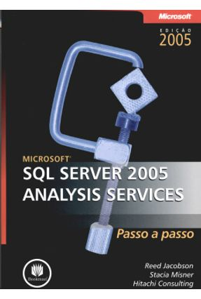 Microsoft Sql Server 2005 Analysis Services - Passo a Passo - Consulting,Hitachi Jacobson,Reed Misner,Stacia | Hoshan.org