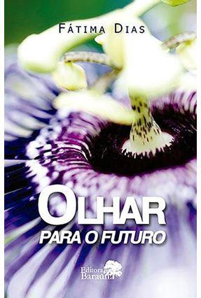 Olhar Para O Futuro - Dias,Fátima | Hoshan.org
