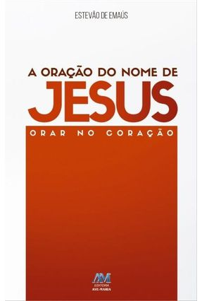 A Oração Do Nome De Jesus - Emaús,Estevão De   Hoshan.org