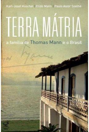 Terra Mátria - A Família de Thomas Mann e o Brasil - Kuschel,Karl - Josef Mann,Frido Soethe,Paulo Astor   Hoshan.org