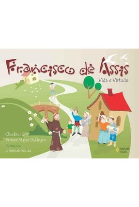 Francisco de Assis - Vida e Virtude - Gilz,Claudino Daldegan,Viviane Mayer   Nisrs.org