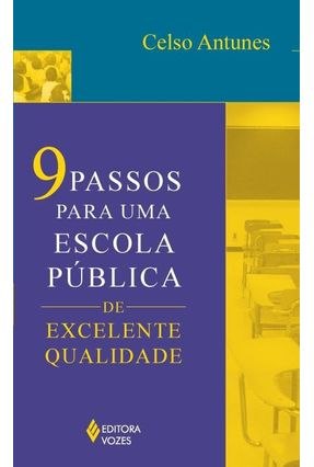 9 Passos Para Uma Escola Pública de Excelente Qualidade - Antunes,Celso pdf epub