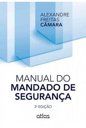 Manual do Mandado de Segurança - 2ª Ed. 2014 - Camara,Alexandre Freitas | Hoshan.org