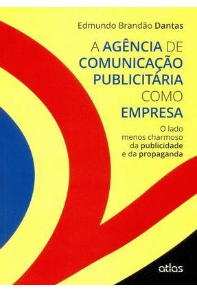 A Agência de Comunicação Publicitária Como Empresa - Dantas,Edmundo Brandão | Nisrs.org