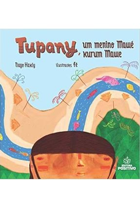 Tupany, Um Menino Mawé / Tupany, Kurum Mawe - Editora Positivo pdf epub
