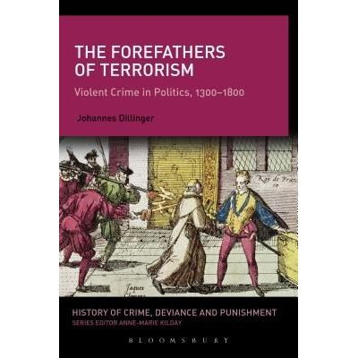 The Forefathers Of Terrorism - Violent Crime In Politics, 1300-1800