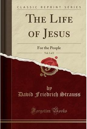 The Life Of Jesus, Vol. 1 Of 2 - For The People (Classic Reprint) - Strauss,David Friedrich | Nisrs.org