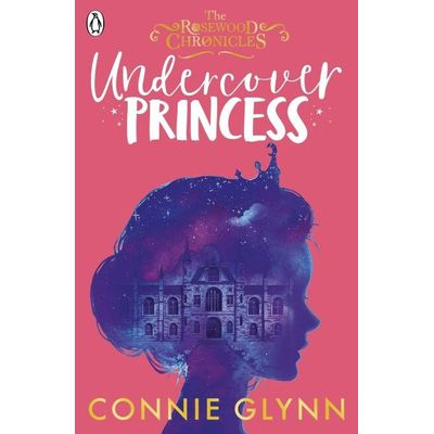 Undercover Princess - The Rosewood Chronicles 1