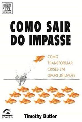 Como Sair do Impasse - Como Transformar Crises Em Oportunidade - Butler,Timothy pdf epub