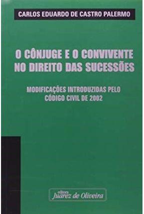 O Conjuge e O Convivente No Direito Das Sucessões - Palermo,Carlos Eduardo de Castro | Nisrs.org