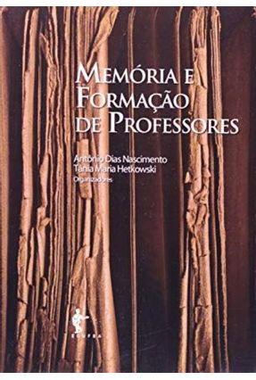 Memória e Formação de Professores - Antônio Dias Nascimento,Tânia Maria Hetkowsk | Hoshan.org