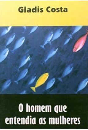 O Homem que Entendia as Mulheres - Costa,Gladis   Hoshan.org
