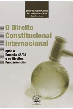 Direito Constitucional Internacional -  Após a Emenda 45/04 - Gomes,Eduardo Biacchi   Hoshan.org
