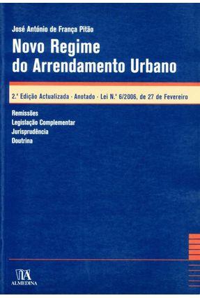 Novo Regime do Arrendamento Urbano, Anotado - Lei N.º 6/2006, De 27 De Fevereiro - José António de França Pitão | Tagrny.org