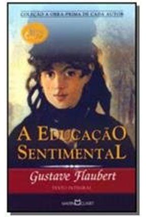 Educação Sentimental - Col. A Obra-prima de Cada Autor - Série Ouro - Flaubert,Gustave   Hoshan.org