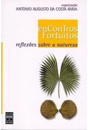 Encontros Fortuitos - Reflexões Sobre a Natureza - Faria,Antonio Augusto da Costa | Tagrny.org