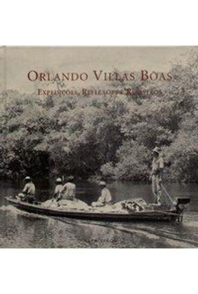Orlando Villas Bôas - Expedições, Reflexões e Registros - Bôas Filho,Orlando Villas pdf epub