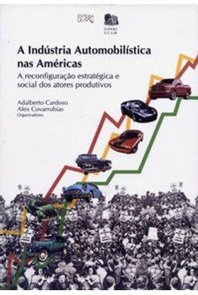 A Indústria Automobilística nas Américas - A Reconfiguração Estratégica e Social dos Atores... - Cardoso,Adalberto Covarrubias,Alex | Hoshan.org