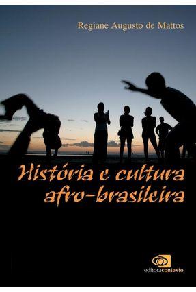 História e Cultura Afro-Brasileira - Mattos,Regiane Augusto de | Tagrny.org