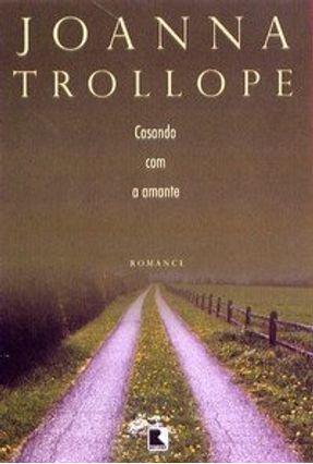 Casando com a Amante - Trollope,Joanna | Hoshan.org