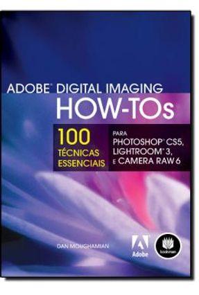 Adobe Digital Imaging How-tos - 100 Técnicas Essenciais - Moughamian,Dan | Hoshan.org