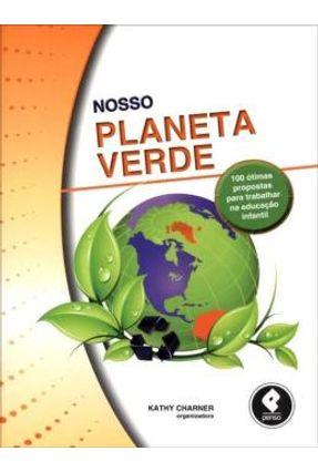 Nosso Planeta Verde - 100 Ótimas Propostas Para Trabalhar Na Educação Infantil - Charner,Kathy | Hoshan.org