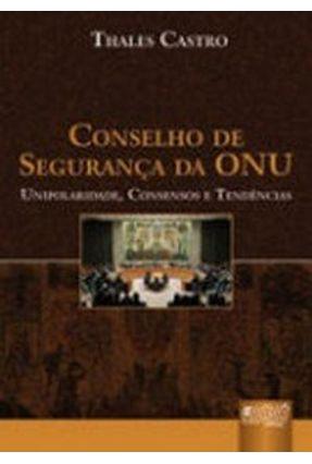 Conselho De Segurança da Onu - Unipolaridade , Consensos e Tendências - Castro,Thales | Tagrny.org