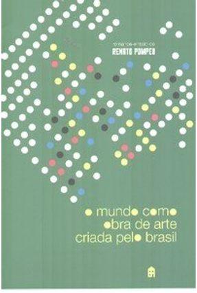 O Mundo Como Obra de Arte Criada Pelo Brasil - Pompeu,Renato | Tagrny.org
