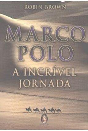 Marco Polo - A Incrível Jornada - Brown,Robin   Tagrny.org