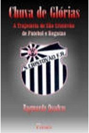 Chuva De Glórias - A Trajetória do São Cristóvão De Futebol e Regatas - Quadros,Raymundo pdf epub