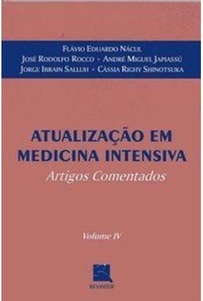 Atualização em Medicina Intensiva - Artigos Comentados - Vol. IV - Japiassú,André Miguel Rocco,José Rodolfo Nácul,Flávio Eduardo | Tagrny.org