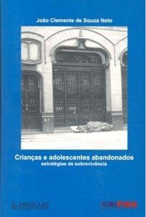 Crianças e Adolescentes Abandonados Estratégias de Sobrevivência - Souza Neto,João Clemente de | Tagrny.org