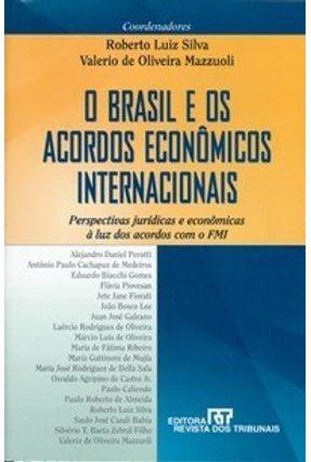O Brasil e Os Acordos Econômicos Internacionais - Mazzuoli,Valerio de Oliveira Silva,Roberto Luiz | Hoshan.org
