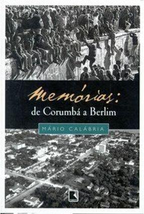 Memórias: De Corumbá a Berlim - Calábria,Mário | Nisrs.org