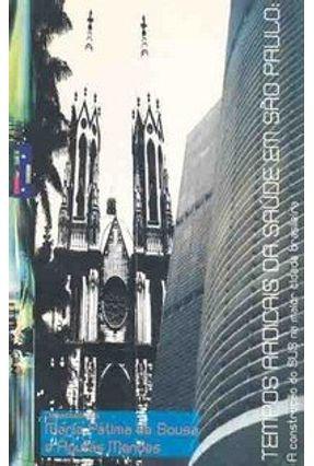 Tempos Radicais da Saúde em São Paulo - A Construção do Sus na Maior Cidade Brasileira - Mendes,Áquilas Sousa,Maria Fátima de   Tagrny.org