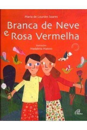 Branca De Neve e Rosa Vermelha - Soares,Maria de Lourdes | Tagrny.org