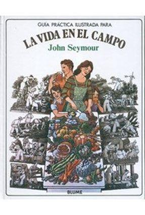 La Vida En El Campo - Guia Pratico Ilustrado - Seymour,John | Tagrny.org