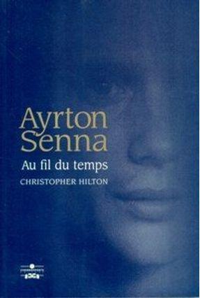 Ayrton Senna Au Fil Du Temps - Hilton,Christopher   Nisrs.org