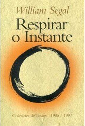 Respirar o Instante - Segal,Willian | Nisrs.org