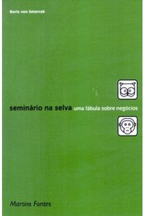 Seminário na Selva - Uma Fábula Sobre Negócios - Smercek,Boris Von pdf epub