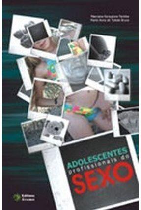 Adolescentes Profissionais do Sexo - Bruns,Maria Alves de Toledo Farinha,Marciana Gonçalves | Tagrny.org