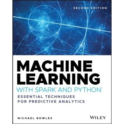 Machine Learning with Spark and Python - Essential Techniques for Predictive Analytics