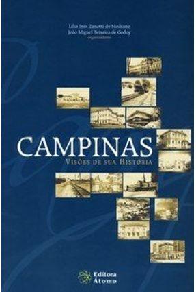 Campinas - Visões de Sua História - Medrano,Lilia Inés Zanotti de Godoy,João Miguel Teixeira de   Tagrny.org