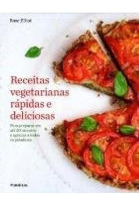 Receitas Vegetarianas Rápidas e Deliciosas - Elliot,Rose | Tagrny.org