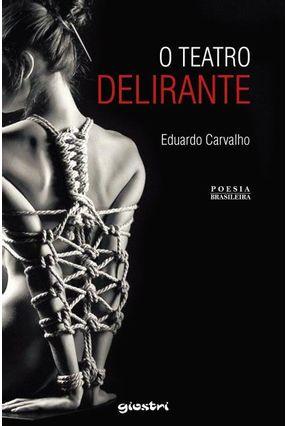 O Teatro Delirante - Carvalho,Eduardo De pdf epub
