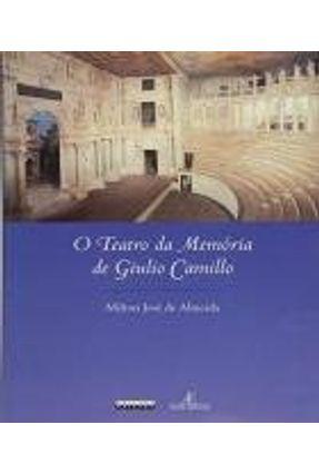 O Teatro da Memória de Giulio Camillo - Almeida,Milton Jose de | Hoshan.org